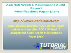Tutorialoutlet provides ACC 410 final exam guides and we offer ACC 410 Week 5 Assignment Audit Report Modifications Paper (Ash)