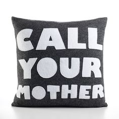 DORM DECOR  CALL YOUR MOTHER - charcoal and white- 16 inch recycled felt applique pillow. $99.00, via Etsy.