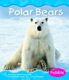 Polar Bears (Polar Animals- Pebble) by Emily Rose Townsend,http://www.amazon.com/dp/0736896139/ref=cm_sw_r_pi_dp_ShZ5sb1QSKK7YWSX