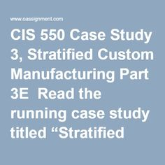 """CIS 550 Case Study 3, Stratified Custom Manufacturing Part 3E  Read the running case study titled """"Stratified Custom Manufacturing"""" located in Part 3E of the textbook. Write a three to four (3-4) page paper in which you: 1.Speculate whether it is a violation of the law for an employee to remove confidential records from the workplace without permission, without special controls, and against policy. 2.Recommend a punishment for a policy violation involving removal of confidential records for… Implementation Plan, Final Exams, Case Study, Textbook, Homework, Management, Writing, How To Plan, Running"""