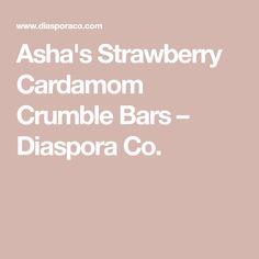 Asha's Strawberry Cardamom Crumble Bars – Diaspora Co.