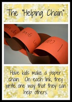 "Have kids make a ""helping chain!""  On each link of the chain, they write down one way that they can help others.  The kids then have to work together to assemble the chain."