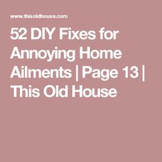 52 DIY Fixes for Annoying Home Ailments | Page 13 | This Old House