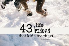 43 Life Lessons that Kids Teach Us.