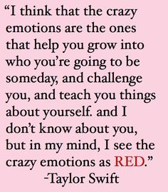 i see the crazy emotions as red. taylor swift quote from the red tour