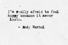 artist Andy Warhol  And that is heartbreaking when it happens.