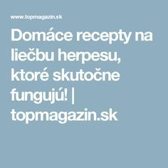 Domáce recepty na liečbu herpesu, ktoré skutočne fungujú! | topmagazin.sk Nordic Interior, Health, Health Care, Salud