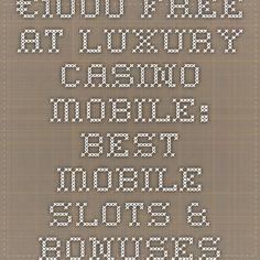 €1000 Free at Luxury Casino Mobile: Best Mobile Slots & Bonuses
