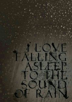 ❥ I love falling asleep to the sound of rain ❥
