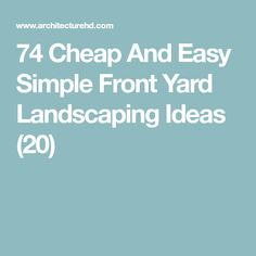 74 Cheap And Easy Simple Front Yard Landscaping Ideas (20)