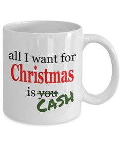 Funny Holiday Gift. All I Want For Christmas Is Cash. Funny Mug. Sarcastic mug. Perfect gift for boyfriend, girlfriend. Gift idea for dad