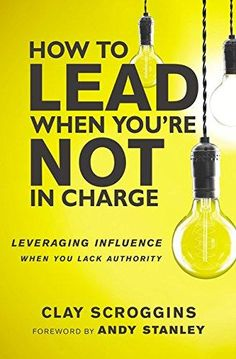 Buy How to Lead When You're Not in Charge: Leveraging Influence When You Lack Authority by Andy Stanley, Clay Scroggins and Read this Book on Kobo's Free Apps. Discover Kobo's Vast Collection of Ebooks and Audiobooks Today - Over 4 Million Titles! Reading Lists, Book Lists, Books To Read, My Books, It Management, Inspirational Books, Motivational Books, Book Nerd, Great Books