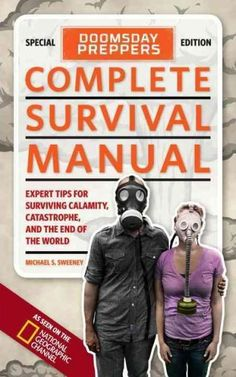 Doomsday Preppers Complete Survival Manual: Expert Tips for Surviving Calamity, Catastrophe, and the End of the W...