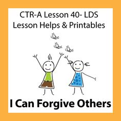 CTR A Lesson 40 - I Can Forgive Others printables, and ideas