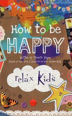 Relax Kids - How to be Happy by Marneta Viegas https://www.amazon.de/dp/1782791620/ref=cm_sw_r_pi_dp_Ez6ExbG0VZVSC