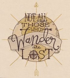 Not All Those who Wander are Lost  Embroidered by EmbroideredbySue
