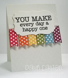 You Make Every Day a Happy One PP113 by TreasureOiler - Cards and Paper Crafts at Splitcoaststampers