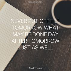 """Quote of The Day """"Never put off till tomorrow what may be done day after tomorrow just as well."""" - Mark Twain http://lnk.al/3HIK"""