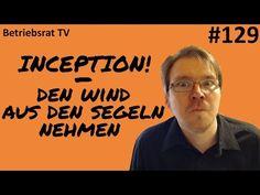 Mit Inception den Wind aus den Segeln nehmen - Betriebsrat TV (Folge 129) - YouTube