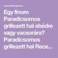 Egy finom Paradicsomos grillezett hal ebédre vagy vacsorára? Paradicsomos grillezett hal Receptek a Mindmegette.hu Recept gyűjteményében!
