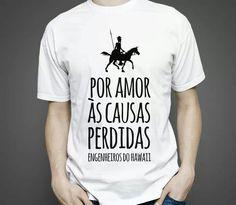 """Camiseta com frase da música """"Dom Quixote"""", do Engenheiros do Hawaii."""
