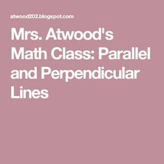Mrs. Atwood's Math Class: Parallel and Perpendicular Lines