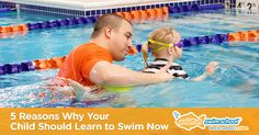 5 Reasons Why Your Child Should Learn to Swim Now