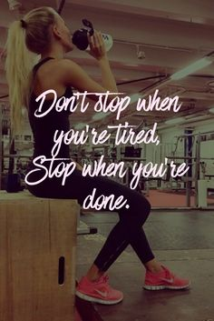 Don't stop when you're tired, stop when you're done…