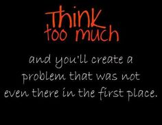 So...  Don't think too much!