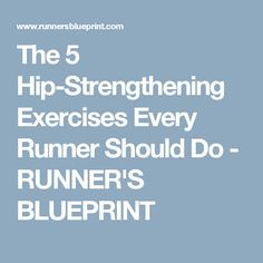 The 5 Hip-Strengthening Exercises Every Runner Should Do - RUNNER'S BLUEPRINT