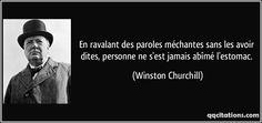 En ravalant des paroles méchantes sans les avoir dites, personne ne s'est jamais abîmé l'estomac. - Winston Churchill