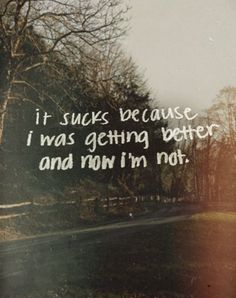Its like my depression seen how happy I was and didn't like that. Now I think about how horrible I am and how I just cause chaos. I get crying spells and I end up having that itch to self-harm. I was getting better. Now I'm close to another relapse. Now Quotes, Life Quotes, Youre My Person, Depression Quotes, Angst, Story Of My Life, How I Feel, Ptsd, In My Feelings