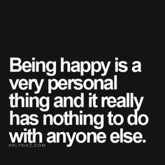 #behappy not because someone tells you to but because you choose to.