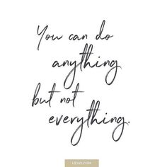 You can do anything but not everything quote - daily mantra - It's National Stress Awareness Day. What is Your Mantra For Dealing With Stress? Great Inspirational Quotes, Great Quotes, Quotes To Live By, Motivational Quotes, Take A Break Quotes, You Can Do It Quotes, Motivational Leadership, Words Quotes, Wise Words