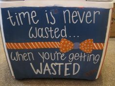 """time is never wasted... when you're getting wasted"""