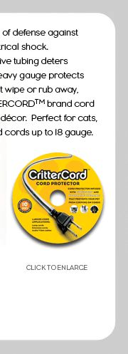 CRITTERCORD brand CORD PROTECTORS - Help prevent dangerous wire chewing by your pets!   Looking for a local retailer!