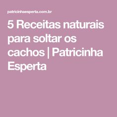 5 Receitas naturais para soltar os cachos | Patricinha Esperta Natural, Smart Cookie, Hydrate Hair, Short Curly Hair, Pelo Suelto, Drop, Curls, Recipes, January