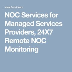 NOC Services for Managed Services Providers, Remote NOC Monitoring Network Operations Center, Remote, India