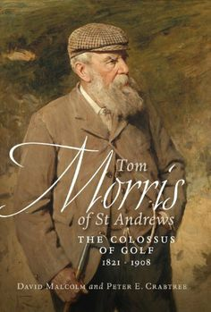 Tom Morris of St Andrews: The Colossus of Golf 1821 - 1908 by David Malcolm. $8.54. 322 pages. Publisher: Birlinn (July 1, 2011). Author: David Malcolm