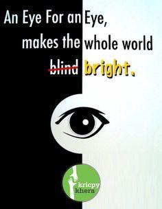 An eye for an eye, makes the whole world bright.  Donate Eyes.  Visit My website for more information - http://kricpykhera.com/ #kricpy #kricpykhera #kricpykheragill #khera #quotes
