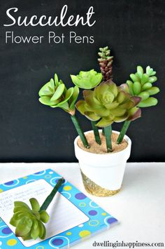 Succulent Flower Pot Pens - perfect for Mother's day or teacher appreciation day! Via Dwelling in Happiness