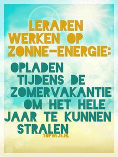 Leraren werken op zonne-energie: Opladen tijdens de zomervakantie om het hele jaar te kunnen stralen Cool Words, Wise Words, Teachers Be Like, Funny Quotes, Life Quotes, Qoutes, Teaching Quotes, Dutch Quotes, Journal Quotes