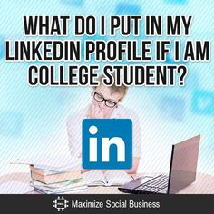 LinkedIn for College Students : Advice for college and university students on what information to put in their LinkedIn profile.