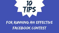Here are some key tips on how to run an effective contest on Facebook (and why you might want to).
