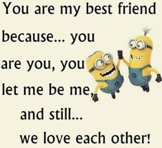 You are my best friend quotes quote friends best friends bff friendship quotes minions minion quotes. Special Friend Quotes, My Best Friend Quotes, Best Friends Forever Quotes, Love My Best Friend, Special Friends, Quote Friends, True Friends, Funny Friend Quotes, Friend Poems