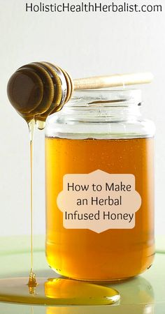 How to Make an Herbal Infused Honey  Herbal honeys are not only delicious they're useful! I always have a batch of infused honey in my house to keep sore throats away.