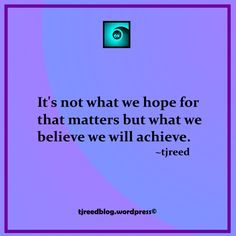 #quote #quotes #quoteoftheday  #quotestoliveby #quotestag #wordsofwisdom #wordstoliveby #tjreed #tjreedblog #motivationalquotes #Inspiration Another thought from Reed for Monday, March 27: it's not what we hope for that matters but what we believe we will achieve ~tjreed