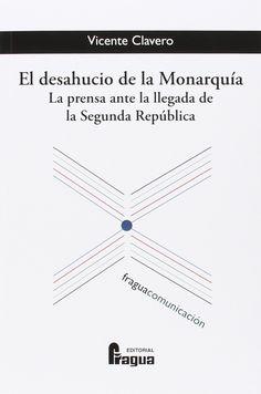 El desahucio de la monarquía : la prensa ante la llegada de la Segunda República / Vicente Clavero