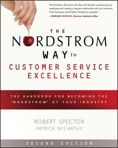 """The Nordstrom Way shows the direct link between empoweringyour employees and creating a long-term relationship with yourcustomers. More businesses should follow Nordstrom's example.  —Howard Schultz, Chairman, Starbucks Coffee   Virtually every company wants to be the Nordstrom of theirindustry. Nordstrom is one of only five companies to make Fortune's""""best companies to work for"""" and """"most admired"""" list every year thesurveys have been taken. Despite its position in the hard-hitretail…"""