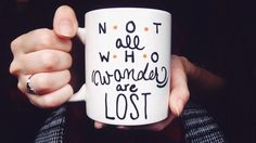 Not all who wander are lost- mug by MeganPadovanoDesign on Etsy https://www.etsy.com/listing/226548813/not-all-who-wander-are-lost-mug  #etsy #etsyhandmade #notallwhowander #custommug #mugart